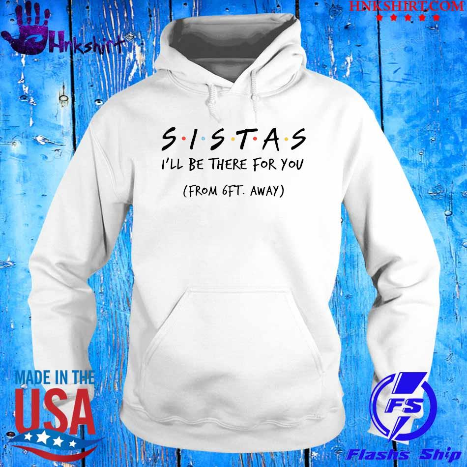 Sistas I'll be there for You from 6ft away s hoddie.jpg