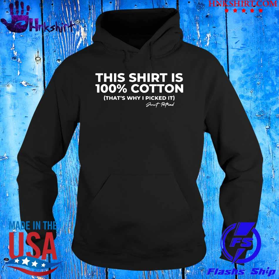This Shirt Is 100% Cotton That's Why I Picked It Shirt hoddie.jpg