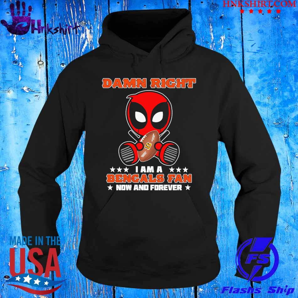 2021 Deadpool Damn Right I am a Bengals fan now and forever s hoddie.jpg