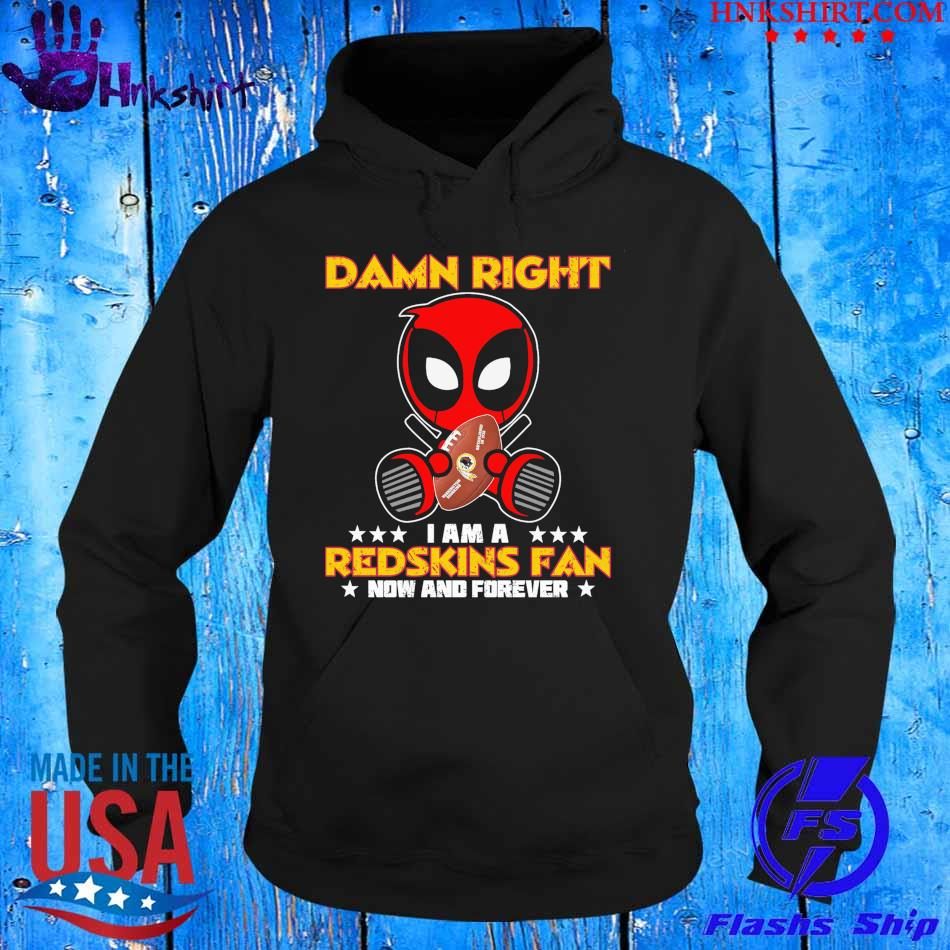 2021 Deadpool Damn Right I am a Redskins fan now and forever s hoddie.jpg