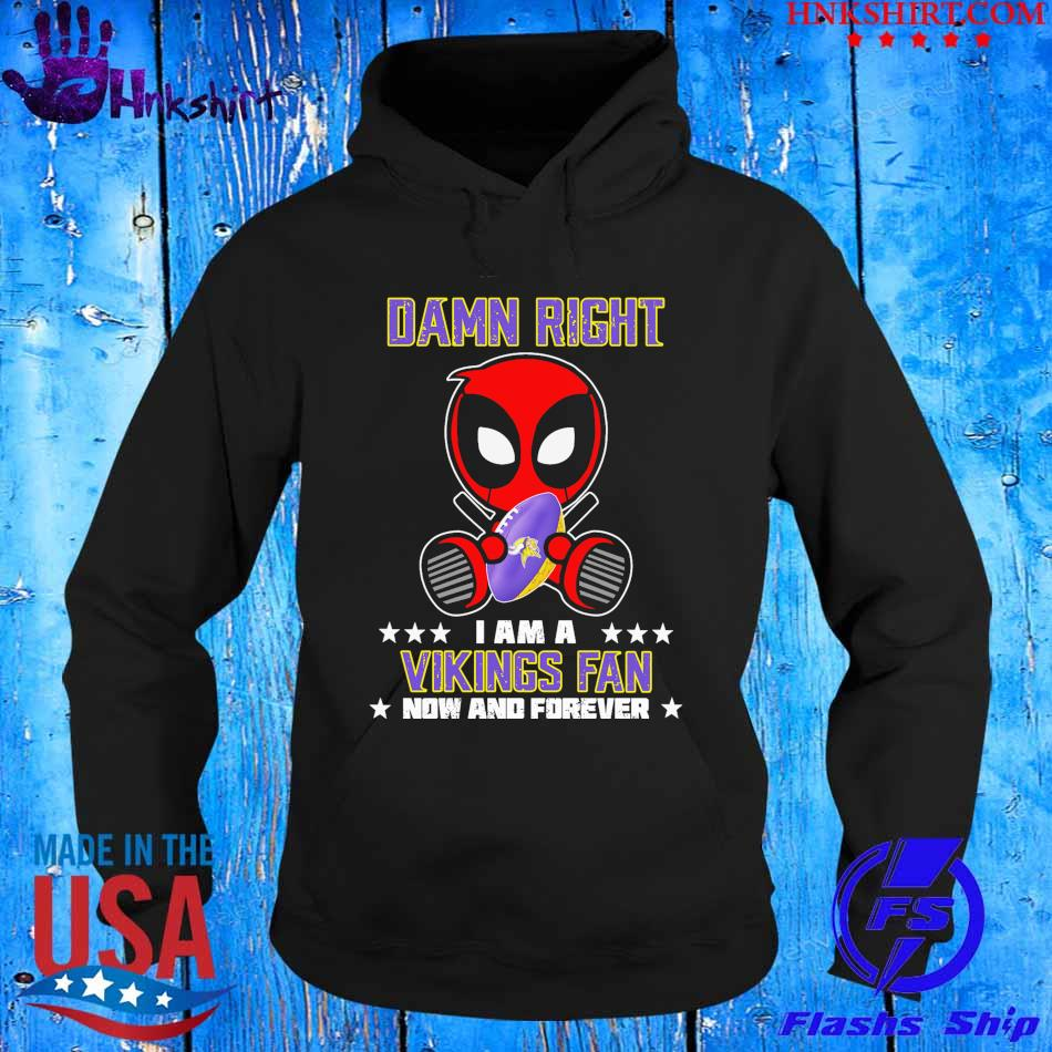 2021 Deadpool Damn Right I am a Vikings fan now and forever s hoddie.jpg