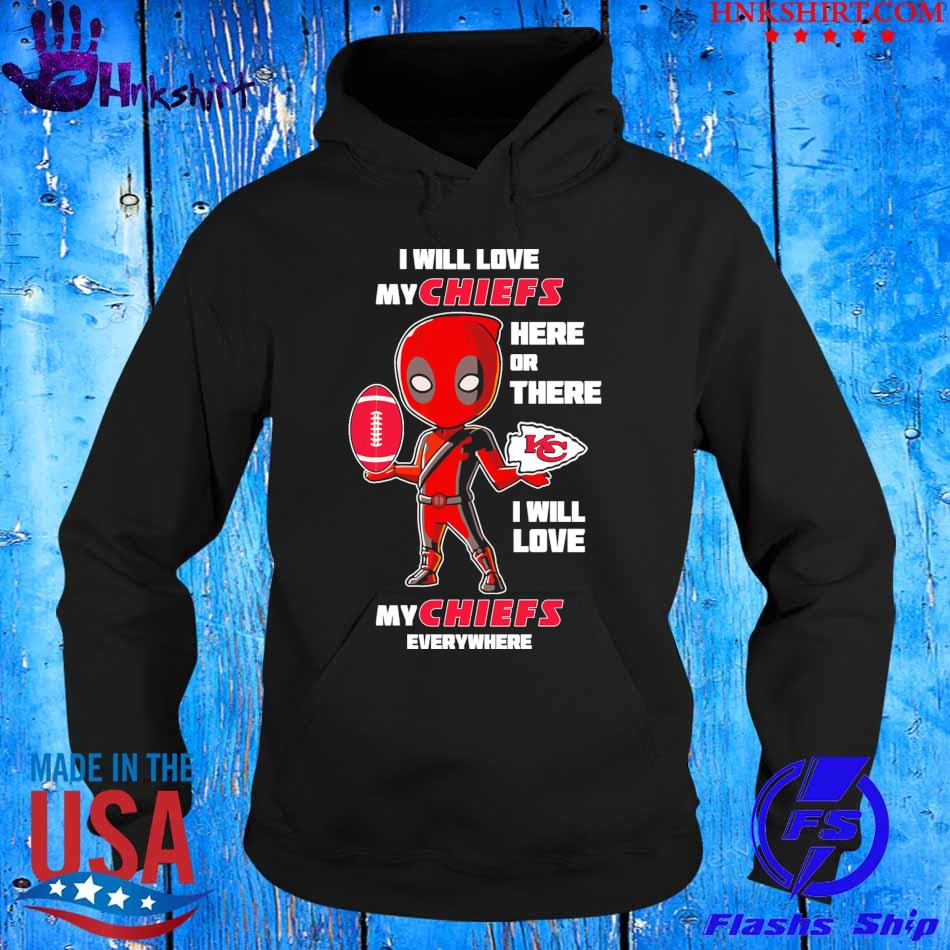 2021 I will love my Chiefs here or there I will love my Chiefs everywhere s hoddie.jpg