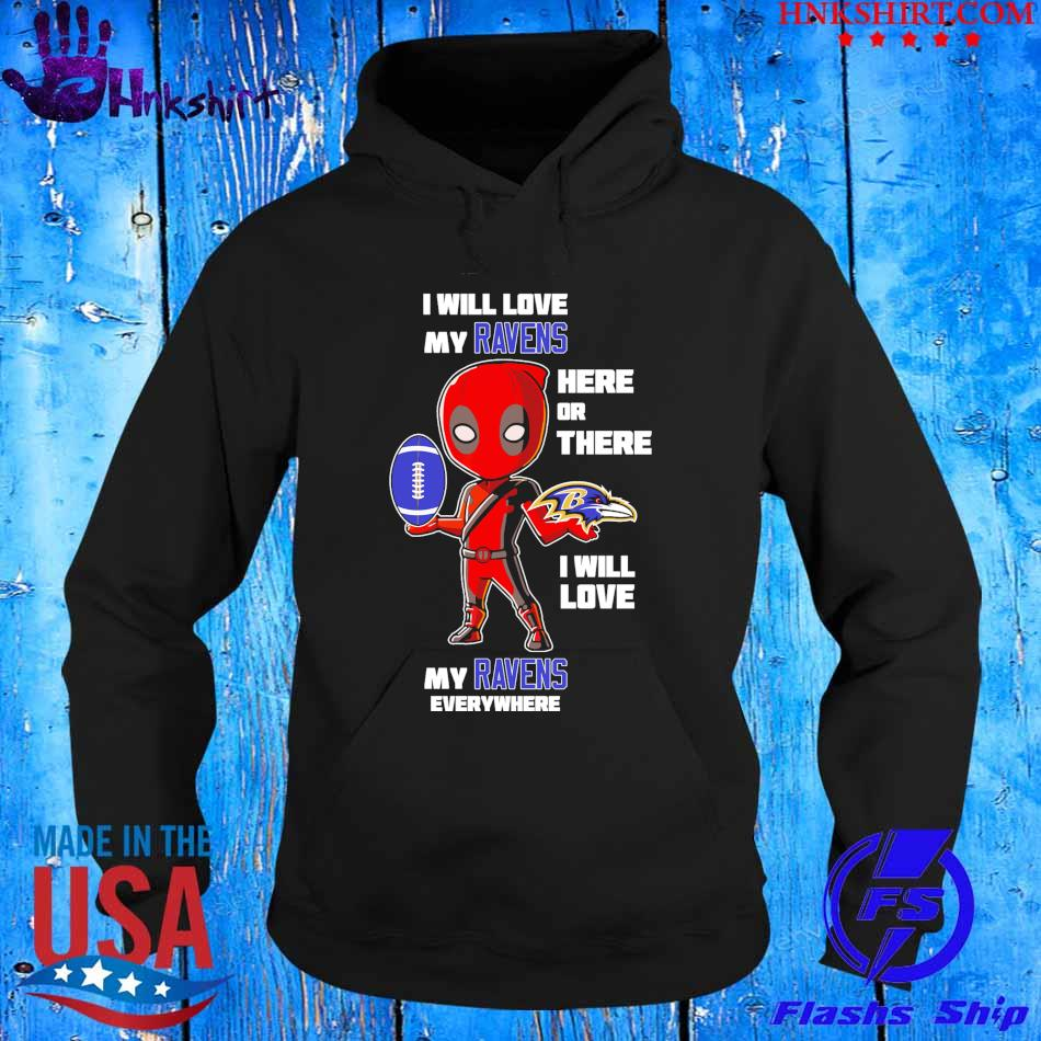 2021 I will love my Ravens here or there I will love my Raven's everywhere s hoddie.jpg