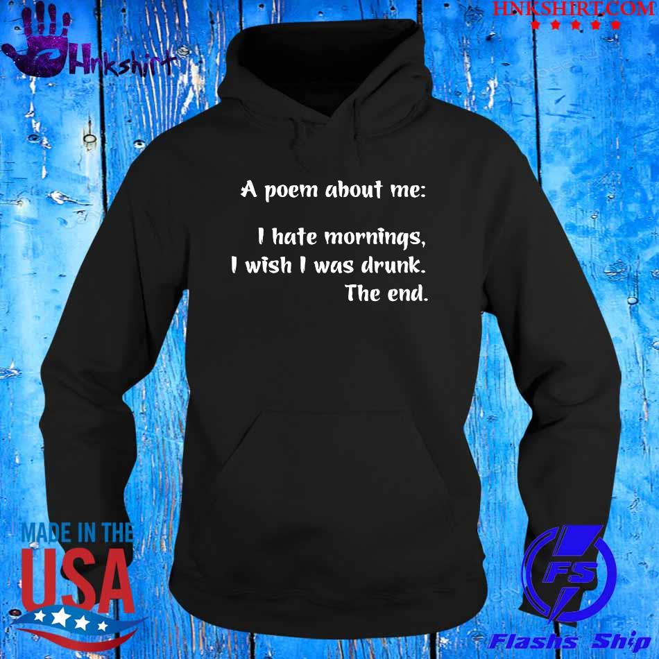 A Poem about me I hate mornings I wish I was drunk the end s hoddie.jpg