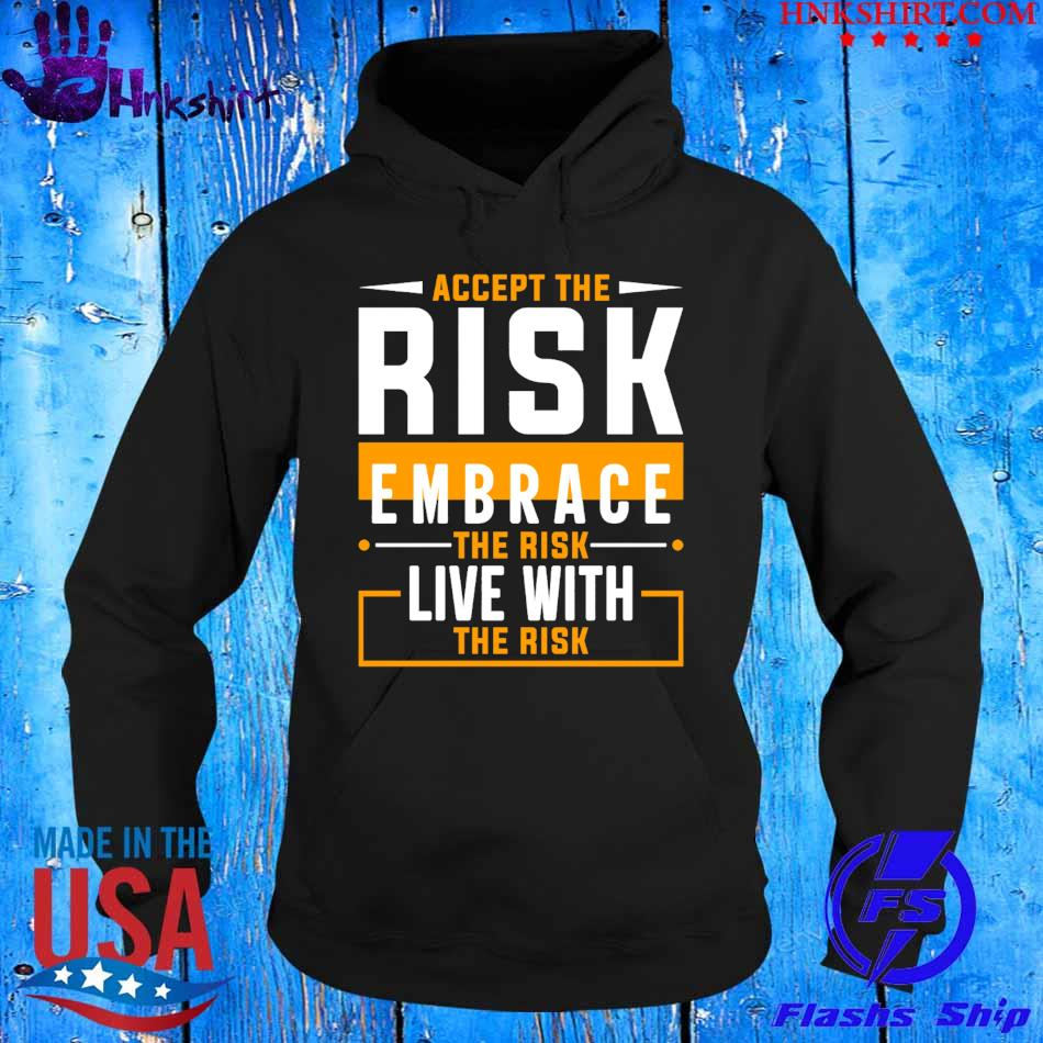 Accept the Risk embrace the risk live with the risk s hoddie.jpg