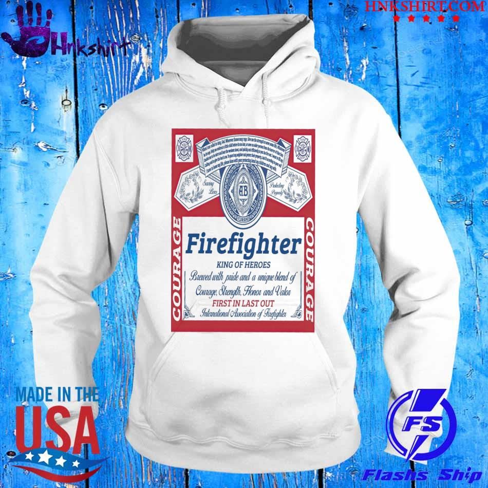 Firefighter Courage King of Heroes First in last out s hoddie.jpg