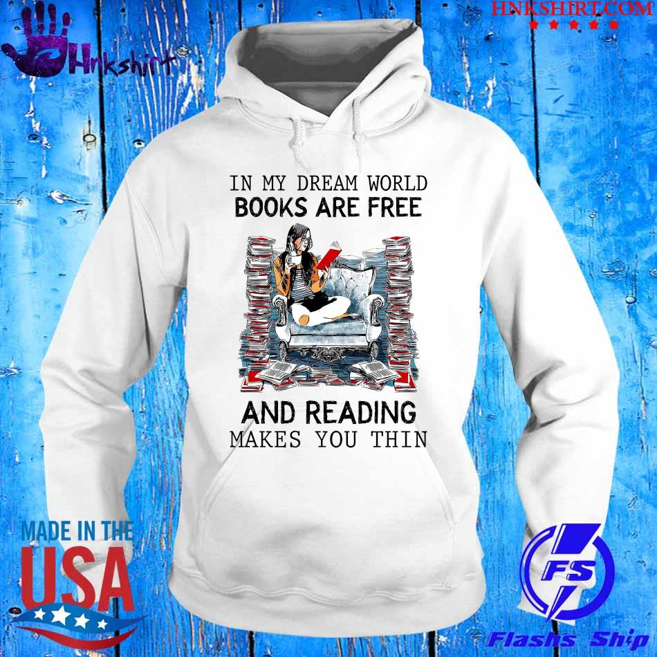In My Dream world books are free and reading makes You thin s hoddie.jpg
