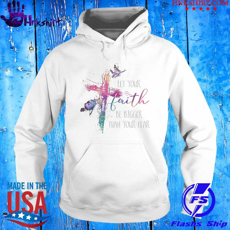 Let Your Faith be bigger than Your fear s hoddie.jpg