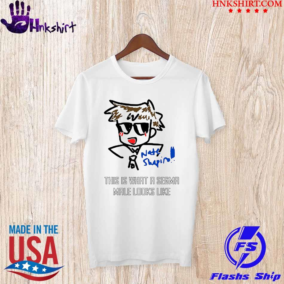 Nate Shapin this is what a Sigma male looks like shirt