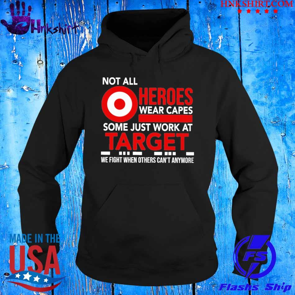 Not All Heroes Wear Capes Some Just Work At Target Shirt hoddie.jpg