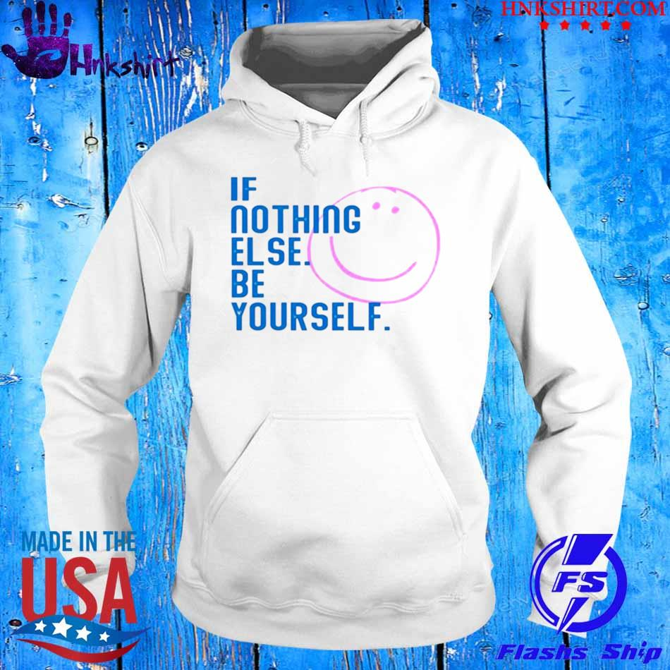 Official If Nothing Else Be Yourself Shirt hoddie.jpg