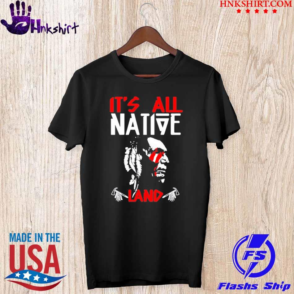Official It's all Native Land shirt