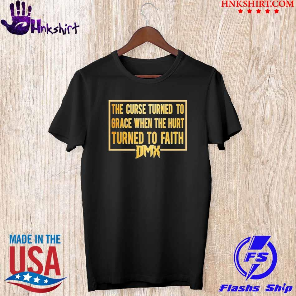 Trending The curse turned to grace when the hurt turned to faith dmx shirt