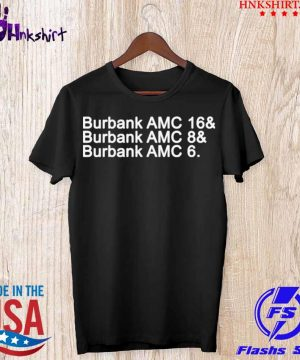 Burbank AMC 16 Burbank AMC 8 Burbank AMC 6 Shirt