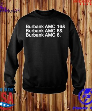 Burbank AMC 16 Burbank AMC 8 Burbank AMC 6 Shirt sweater.jpg