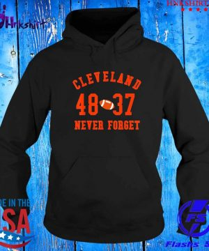 Cleveland 48 37 Never Forget Football Shirt hoddie.jpg