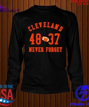 Cleveland 48 37 Never Forget Football Shirt longsleeve.jpg