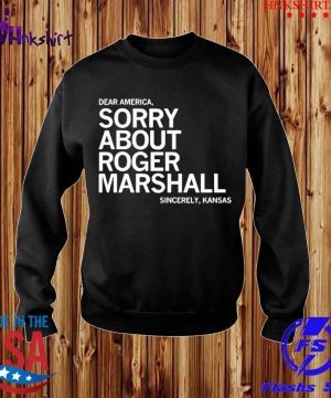 Dear America sorry about roger marshall sincerely Kansas s sweater.jpg