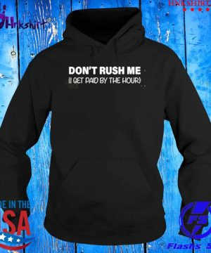 I get paid by the hour dont rush me s hoddie.jpg
