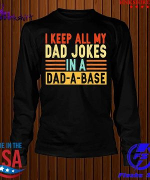 I Keep All My Dad Jokes In A Dad-A-Base Shirt longsleeve.jpg