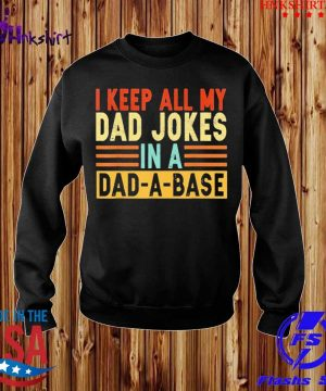 I Keep All My Dad Jokes In A Dad-A-Base Shirt sweater.jpg