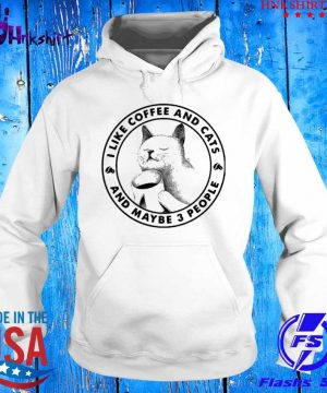 I Like Coffee And Cats And Maybe 3 People s hoddie.jpg