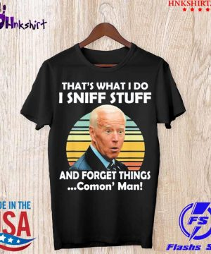 I Sniff Stuff That_s What I Do Political Vintage Shirt