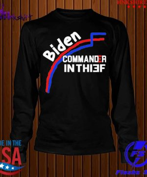 Joe Biden Commander In Thief Not Chief Trump Election Fraud Shirt longsleeve.jpg