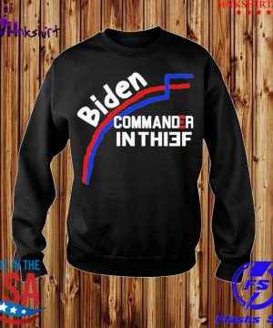 Joe Biden Commander In Thief Not Chief Trump Election Fraud Shirt sweater.jpg