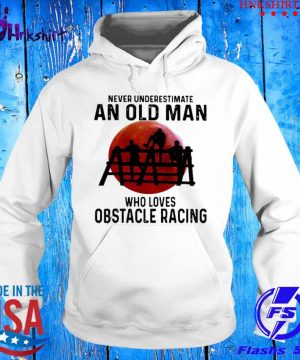 Never Underestimate An Old Man Who Loves Obstacle Racing The Moon s hoddie.jpg