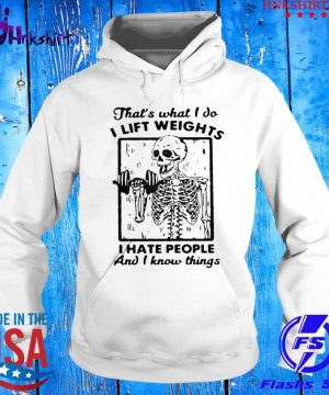 Skeleton Thats What I Do I Lift Weights I Hate People And I Know Things s hoddie.jpg