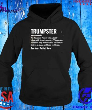 Trumpster definition meaning an American Patriot who actually takes pride s hoddie.jpg