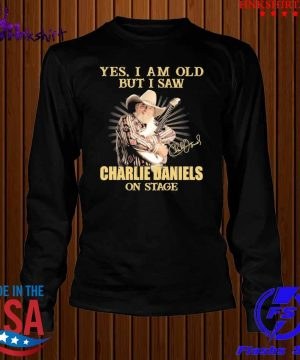 Yes I am old but I saw Charlie Daniels on stage signature s longsleeve.jpg